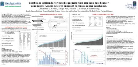 Combining semiconductor-based sequencing with amplicon-based cancer gene panels: A rapid next-gen approach to clinical cancer genotyping. Christopher L.
