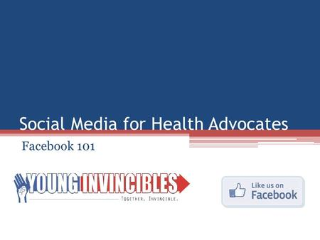 Social Media for Health Advocates Facebook 101. Agenda Why use Facebook? Outreach Methods Measuring Success Advertising on Facebook Keep In Touch.