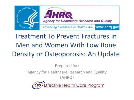 Treatment To Prevent Fractures in Men and Women With Low Bone Density or Osteoporosis: An Update Prepared for: Agency for Healthcare Research and Quality.
