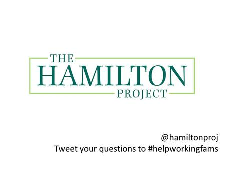 @hamiltonproj Tweet your questions to #helpworkingfams.