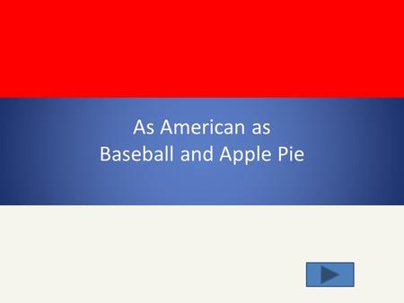 As American as Baseball and Apple Pie will learn about imperative sentences will learn to identify imperative verbs will learn about a popular American.