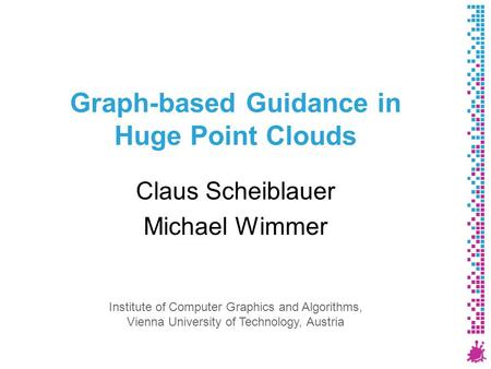Graph-based Guidance in Huge Point Clouds Claus Scheiblauer Michael Wimmer Institute of Computer Graphics and Algorithms, Vienna University of Technology,