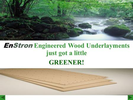 EnStron Engineered Wood Underlayments just got a little GREENER!