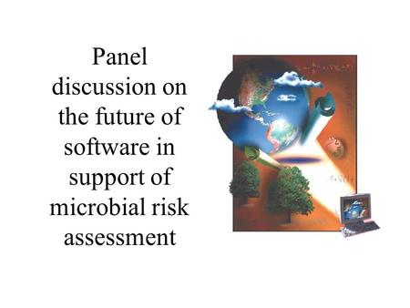 Panel discussion on the future of software in support of microbial risk assessment.