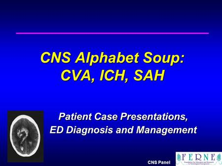 CNS Alphabet Soup: CVA, ICH, SAH. Patient Case Presentations,