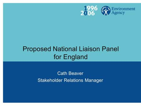Proposed National Liaison Panel for England Cath Beaver Stakeholder Relations Manager.