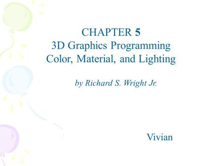 CHAPTER 5 3D Graphics Programming Color, Material, and Lighting Vivian by Richard S. Wright Jr.