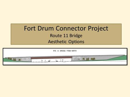 Fort Drum Connector Project Route 11 Bridge Aesthetic Options.