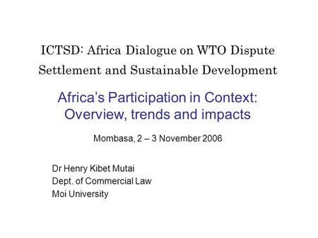 ICTSD: Africa Dialogue on WTO Dispute Settlement and Sustainable Development Africas Participation in Context: Overview, trends and impacts Mombasa, 2.