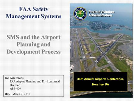 Federal Aviation Administration Federal Aviation Administration By: Ken Jacobs FAA Airport Planning and Environmental Division APP-400 Date: March 2, 2011.