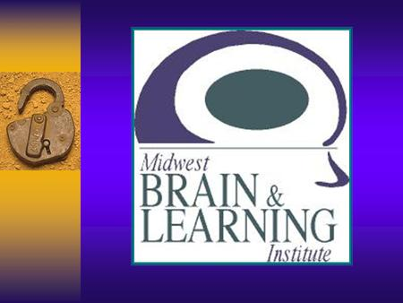 Midwest Brain & Learning Institute June 25 th –28 th 2001 Sponsored by Hope College Muskegon Area Intermediate School District Ottawa Area Intermediate.