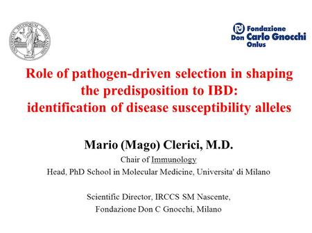 Role of pathogen-driven selection in shaping the predisposition to IBD: identification of disease susceptibility alleles Mario (Mago) Clerici, M.D. Chair.