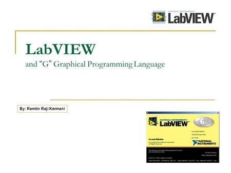 LabVIEW and G Graphical Programming Language By: Ramtin Raji Kermani.