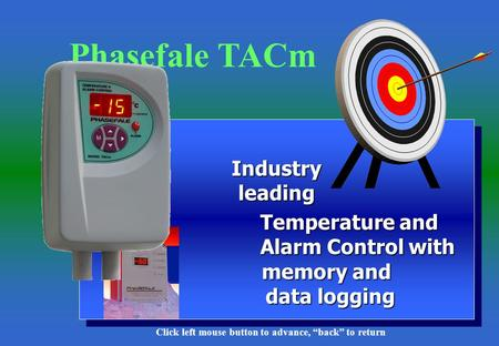 1 Industry leading Industry leading Temperature and Alarm Control with memory and data logging Temperature and Alarm Control with memory and data logging.