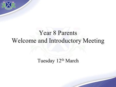 Year 8 Parents Welcome and Introductory Meeting Tuesday 12 th March.