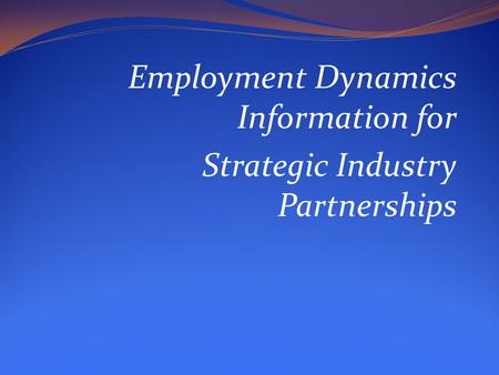 Employment Dynamics Information for Strategic Industry Partnerships.