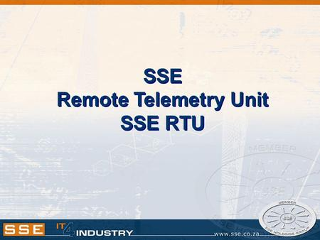 SSE Remote Telemetry Unit SSE RTU. Telemetry Systems …40-20 Years Ago Rural Pumping Schemes – Controlled by hand Urban Schemes – Controlled by Relay Logic.