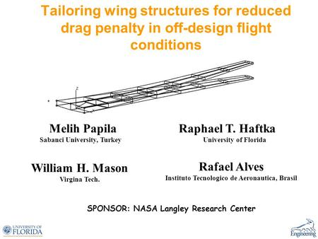 Tailoring wing structures for reduced drag penalty in off-design flight conditions Melih Papila Raphael T. Haftka Sabanci University, Turkey University.