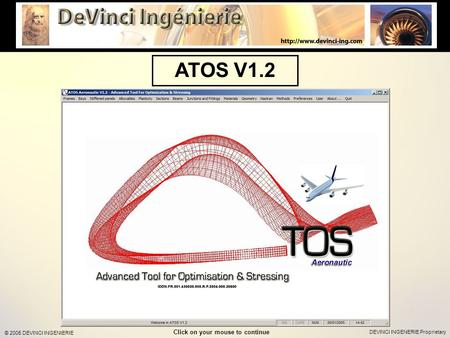 DEVINCI INGENERIE Proprietary © 2005 DEVINCI INGENIERIE ATOS V1.2 Click on your mouse to continue.
