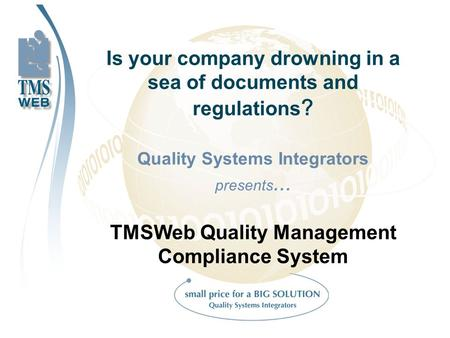 Is your company drowning in a sea of documents and regulations ? Quality Systems Integrators presents... TMSWeb Quality Management Compliance System.