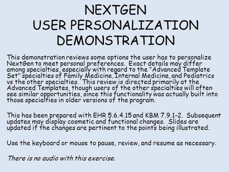 NEXTGEN USER PERSONALIZATION DEMONSTRATION This demonstration reviews some options the user has to personalize NextGen to meet personal preferences. Exact.