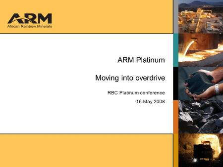 ARM Platinum Moving into overdrive RBC Platinum conference 16 May 2008.