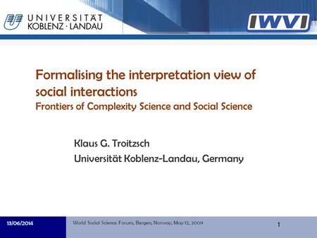 Informatik Formalising the interpretation view of social interactions Frontiers of Complexity Science and Social Science Klaus G. Troitzsch Universität.