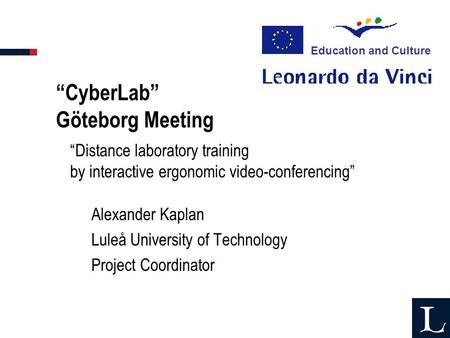 CyberLab Göteborg Meeting Alexander Kaplan Luleå University of Technology Project Coordinator Education and Culture Distance laboratory training by interactive.