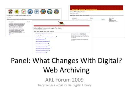 Panel: What Changes With Digital? Web Archiving ARL Forum 2009 Tracy Seneca – California Digital Library.