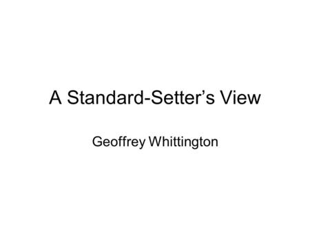 A Standard-Setters View Geoffrey Whittington. Do we need a new standard? The EFRAG paper illustrates the unresolved conceptual issues FASB convergence.