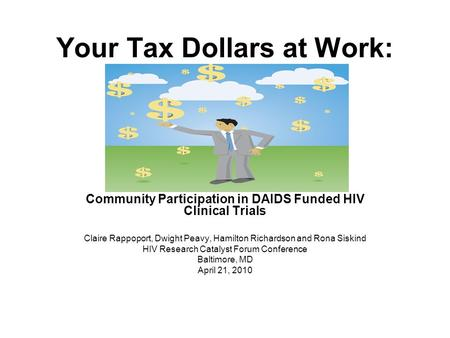 Your Tax Dollars at Work: Community Participation in DAIDS Funded HIV Clinical Trials Claire Rappoport, Dwight Peavy, Hamilton Richardson and Rona Siskind.