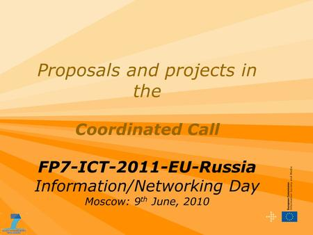 Proposals and projects in the Coordinated Call FP7-ICT-2011-EU-Russia Information/Networking Day Moscow: 9 th June, 2010.