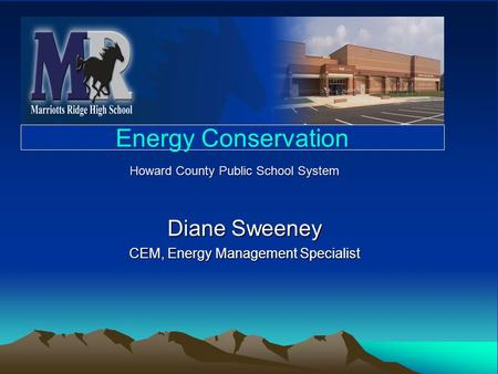 Howard County Public School System Diane Sweeney CEM, Energy Management Specialist Energy Conservation.