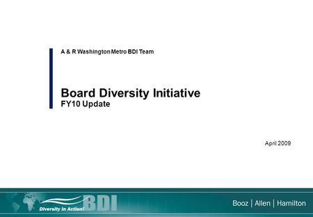April 2009 A & R Washington Metro BDI Team Board Diversity Initiative FY10 Update.