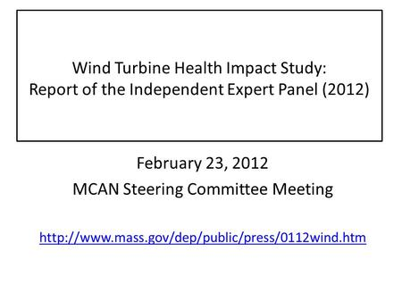 Wind Turbine Health Impact Study: Report of the Independent Expert Panel (2012) February 23, 2012 MCAN Steering Committee Meeting