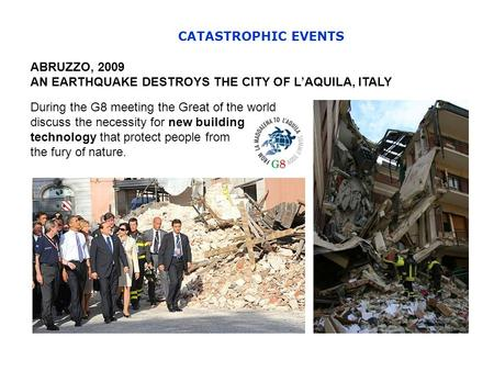 ABRUZZO, 2009 AN EARTHQUAKE DESTROYS THE CITY OF LAQUILA, ITALY During the G8 meeting the Great of the world discuss the necessity for new building technology.