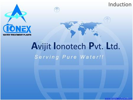A vijit I onotech P vt. L td. Induction Serving Pure Water!! www.ionotechindia.com.