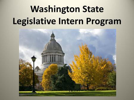 Washington State Legislative Intern Program. Students learn the legislative process and gain professional work experience while spending winter quarter.