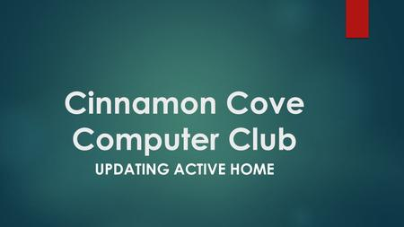 Cinnamon Cove Computer Club UPDATING ACTIVE HOME.