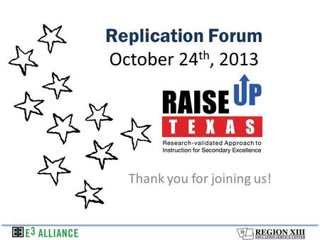 Replication Forum October 24 th, 2013 Thank you for joining us!