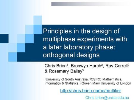 Principles in the design of multiphase experiments with a later laboratory phase: orthogonal designs Chris Brien 1, Bronwyn Harch 2, Ray Correll 2 & Rosemary.