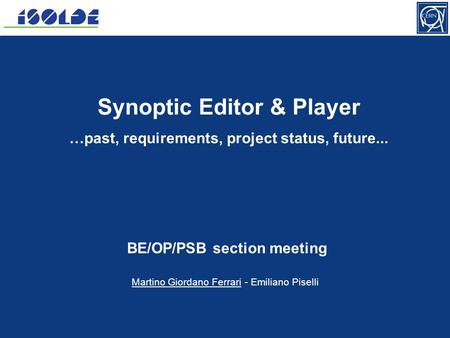 BE/OP/PSB Section meeting, 23 Oct 2012 Martino Giordano Ferrari - Emiliano Piselli 1 Synoptic Editor & Player …past, requirements, project status, future...