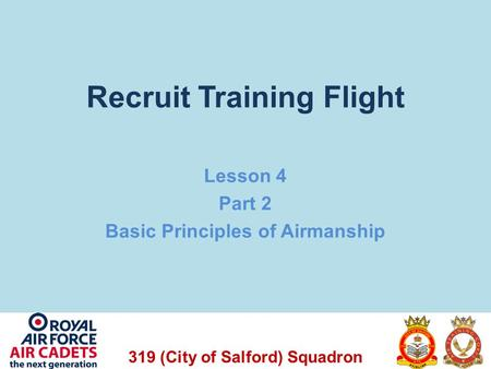 319 (City of Salford) Squadron Recruit Training Flight Lesson 4 Part 2 Basic Principles of Airmanship.