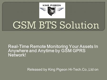 Real-Time Remote Monitoring Your Assets In Anywhere and Anytime by GSM GPRS Network! Released by King Pigeon Hi-Tech.Co.,Ltd on.