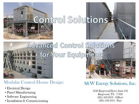 Electrical Design Panel Manufacturing Software Engineering Installation & Commissioning Modular Control House Design: S&W Energy Solutions, Inc. 1849 Kingwood.