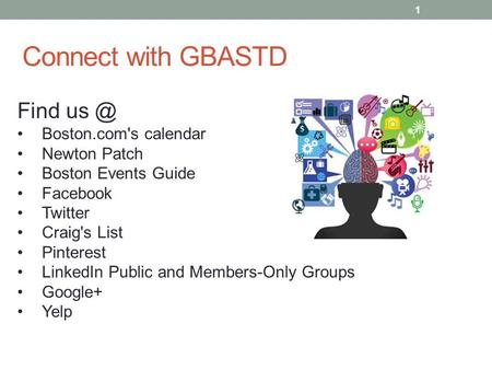 Connect with GBASTD 1 Find Boston.com's calendar Newton Patch Boston Events Guide Facebook Twitter Craig's List Pinterest LinkedIn Public and Members-Only.