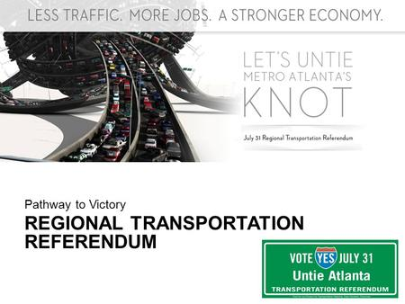 Pathway to Victory REGIONAL TRANSPORTATION REFERENDUM.