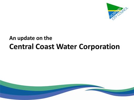 An update on the Central Coast Water Corporation.