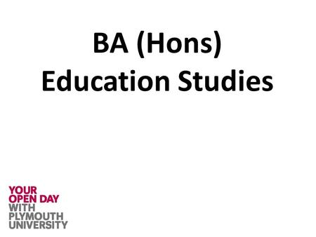 BA (Hons) Education Studies. What is Education Studies? What is the BA (Hons) Education Studies course at Plymouth like? Academic study of education in.