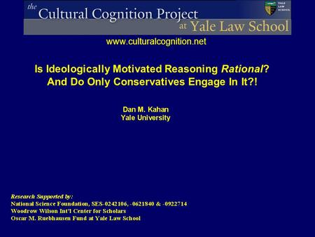 Www.culturalcognition.net Is Ideologically Motivated Reasoning Rational? And Do Only Conservatives Engage In It?!